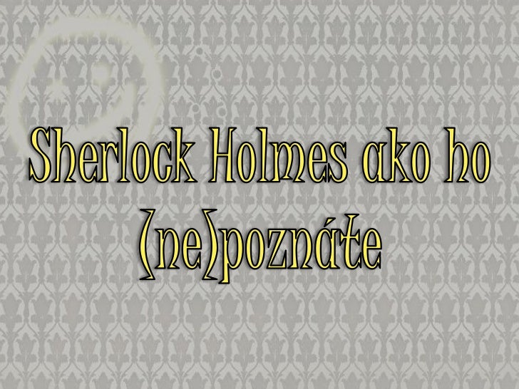 ObsahSir Arthur Conan DoyleSherlockovské fun factyKnihyKomiksyFilmy a seriály (klasika vs paródie)A niečo navyše