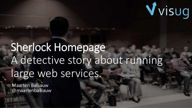 Sherlock Homepage A detective story about running large web services. Maarten Balliauw @maartenballiauw