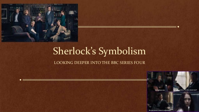 Sherlock's Symbolism LOOKING DEEPER INTO THE BBC SERIES FOUR