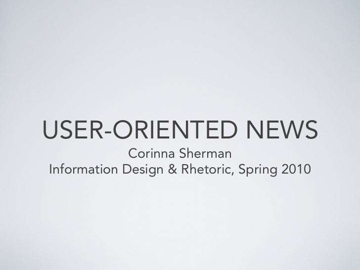 USER-ORIENTED NEWS             Corinna ShermanInformation Design & Rhetoric, Spring 2010