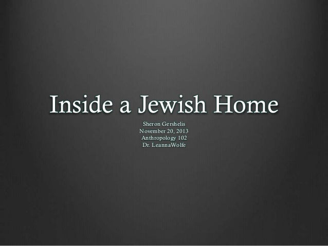 Inside a Jewish Home Sheron Gershelis November 20, 2013 Anthropology 102 Dr. LeannaWolfe
