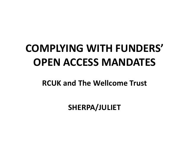 COMPLYING WITH FUNDERS' OPEN ACCESS MANDATES  RCUK and The Wellcome Trust        SHERPA/JULIET