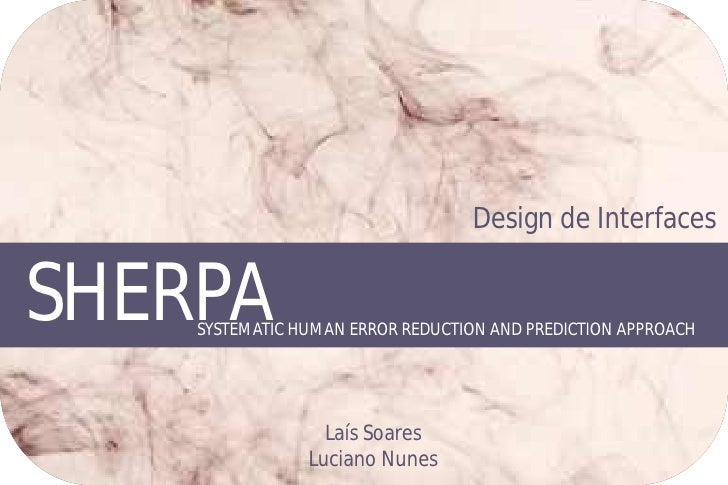 Design de Interfaces   SHERPA     SYSTEMATIC HUMAN ERROR REDUCTION AND PREDICTION APPROACH                       Laís Soar...