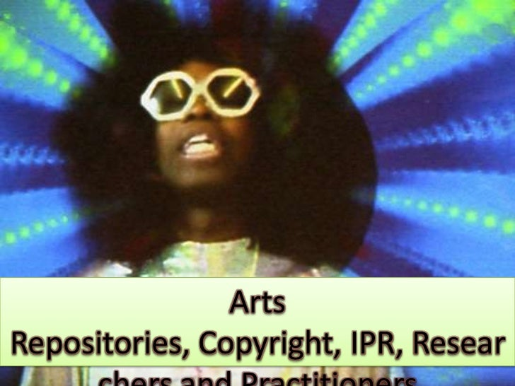 Arts Repositories, Copyright, IPR, Researchers and Practitioners<br />