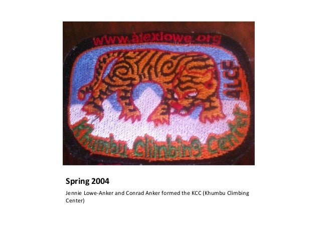 Spring 2004 Jennie Lowe-Anker and Conrad Anker formed the KCC (Khumbu Climbing Center)