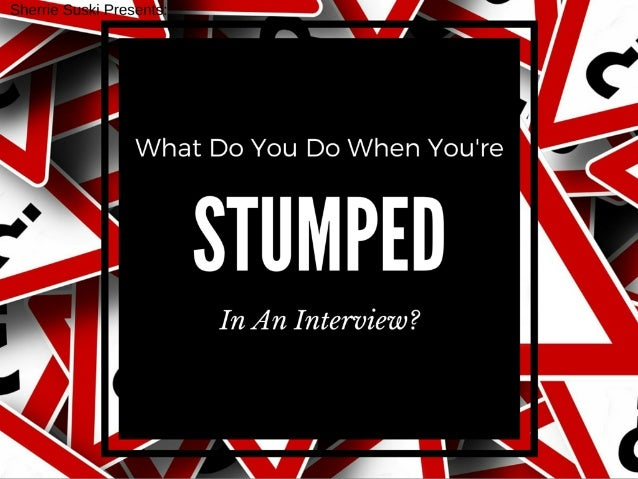 Getting stumped in an interview is never fun. ! But, take solace in the fact that you are not the first or the last person...