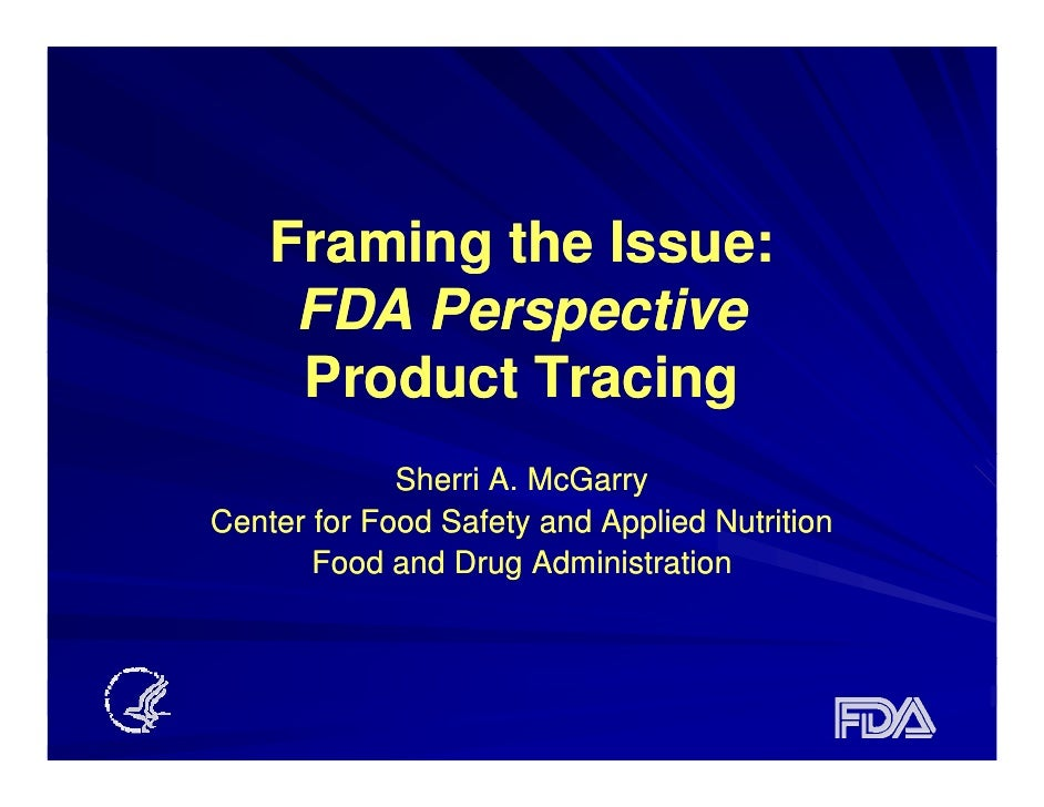 Framing the Issue:      FDA Perspective      Product Tracing              Sherri A. McGarry Center for Food Safety and App...