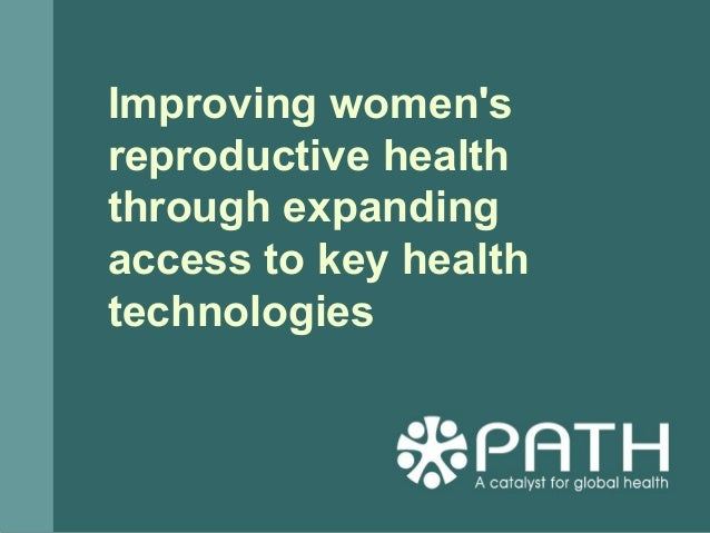 Improving women's reproductive health through expanding access to key health technologies