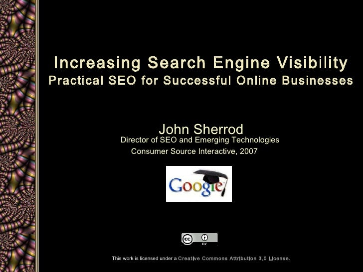 Increasing Search Engine Visibility Practical SEO for Successful Online Businesses John Sherrod Director of SEO and Emergi...