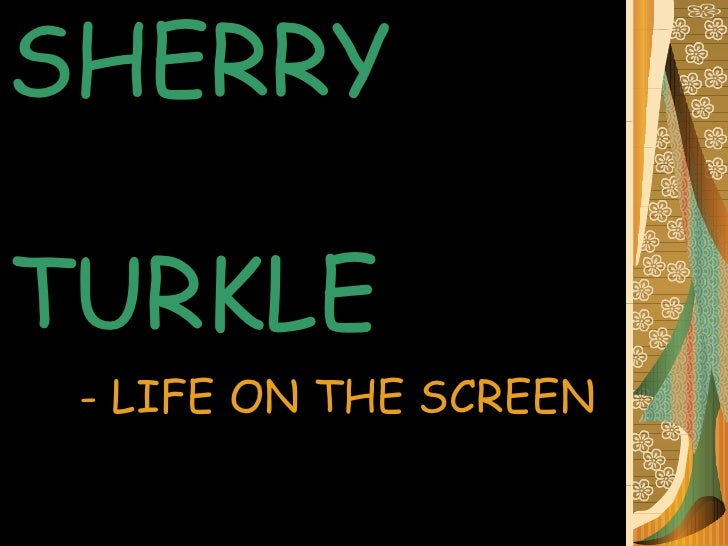 SHERRY    TURKLE - LIFE ON THE SCREEN