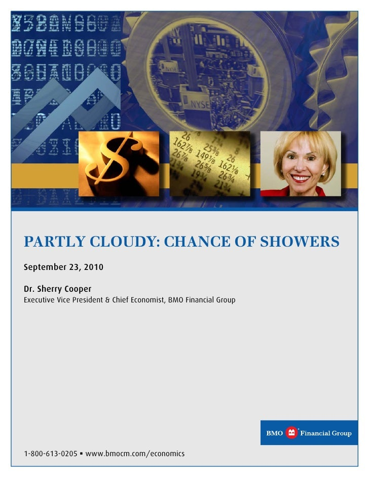 PARTLY CLOUDY: CHANCE OF SHOWERS September 23, 2010  Dr. Sherry Cooper Executive Vice President & Chief Economist, BMO Fin...