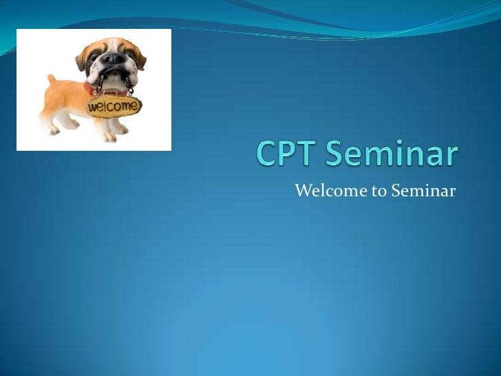 CPT Seminar <br />Welcome to Seminar<br />