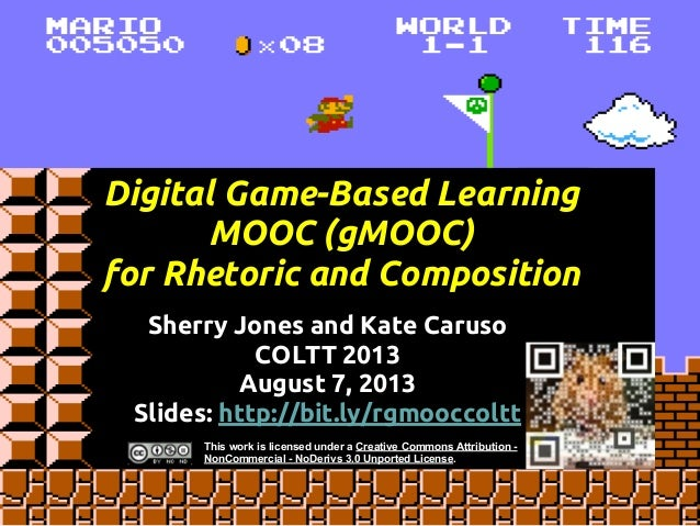 Digital Game-Based Learning MOOC (gMOOC) for Rhetoric and Composition Sherry Jones and Kate Caruso COLTT 2013 August 7, 20...