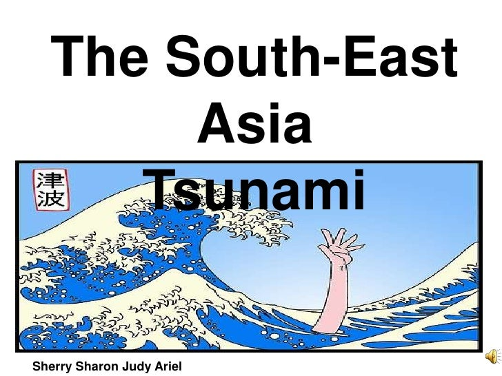 The South-East        Asia      Tsunami  Sherry Sharon Judy Ariel