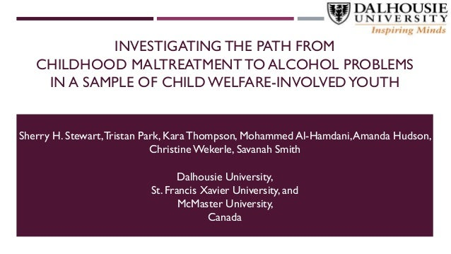 INVESTIGATING THE PATH FROM CHILDHOOD MALTREATMENT TO ALCOHOL PROBLEMS IN A SAMPLE OF CHILD WELFARE-INVOLVEDYOUTH Sherry H...