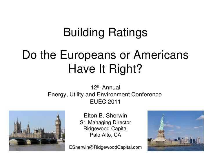 Building RatingsDo the Europeans or Americans        Have It Right?                      12th Annual    Energy, Utility an...