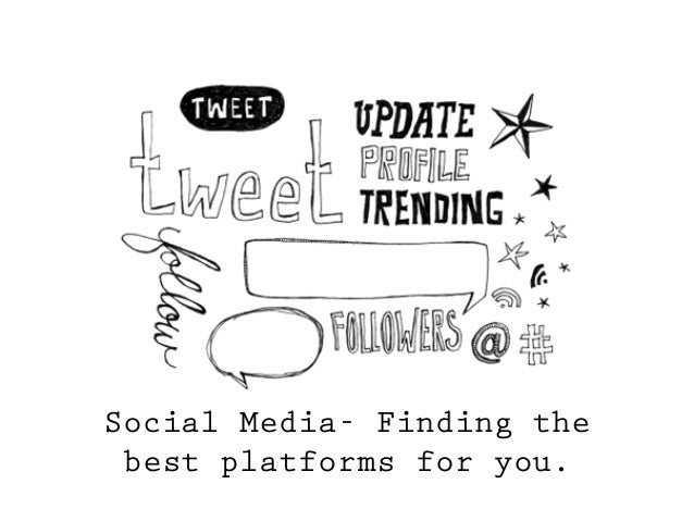 Social Media- Finding the best platforms for you.