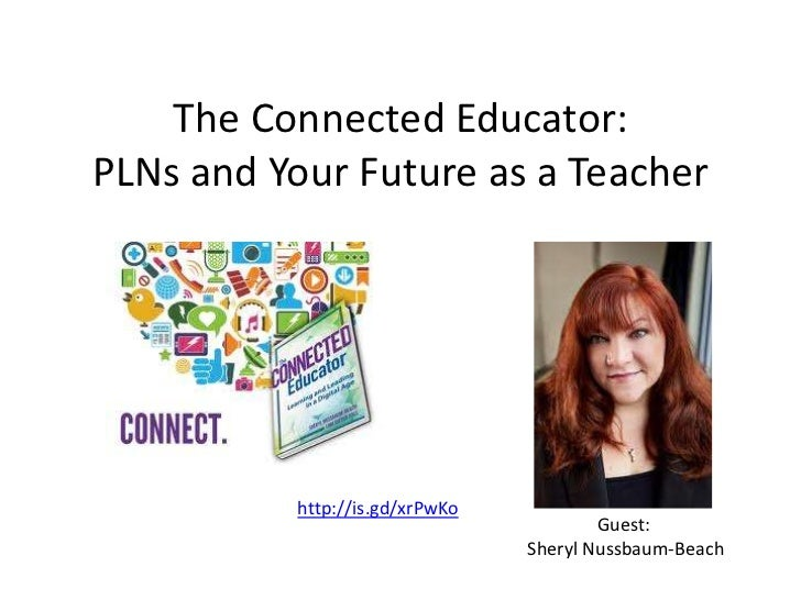The Connected Educator:PLNs and Your Future as a Teacher          http://is.gd/xrPwKo                                     ...