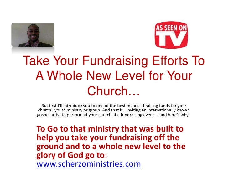 Take Your Fundraising Efforts To  A Whole New Level for Your           Church…    But first I'll introduce you to one of t...
