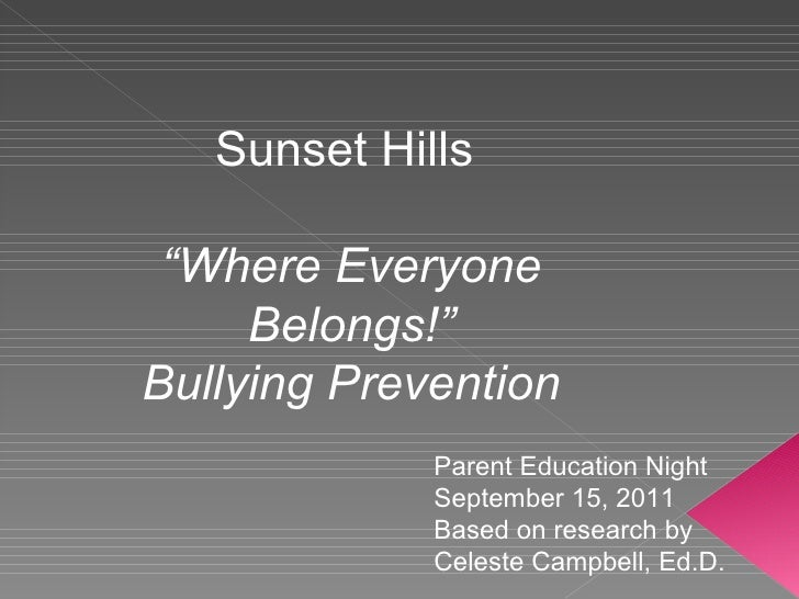 """Sunset Hills  """" Where Everyone Belongs!"""" Bullying Prevention Parent Education Night September 15, 2011 Based on research b..."""