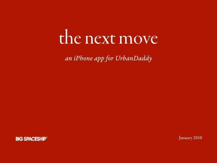 the next move an iPhone app for UrbanDaddy                                    January 2010