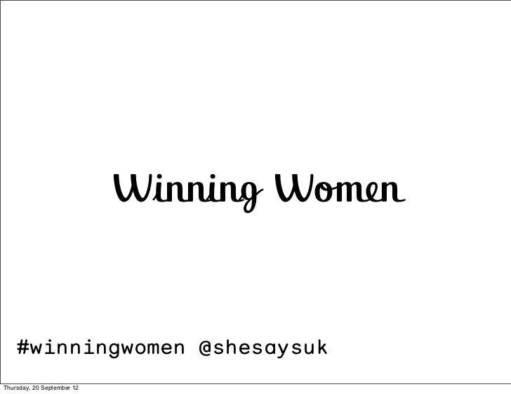 Winning Women    #winningwomen @shesaysukThursday, 20 September 12