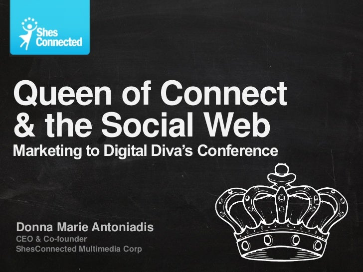 Queen of Connect& the Social WebMarketing to Digital Diva's ConferenceDonna Marie AntoniadisCEO & Co-founderShesConnected ...
