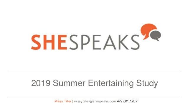 2019 Summer Entertaining Study Missy Tiller | missy.tiller@shespeaks.com 479.601.1262