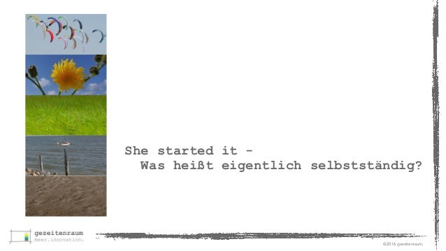 ©2016 gezeitenraum, She started it - Was heißt eigentlich selbstständig?