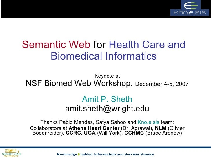 Semantic Web  for  Health Care and Biomedical Informatics Keynote at NSF Biomed Web Workshop,  December 4-5, 2007 Amit P. ...