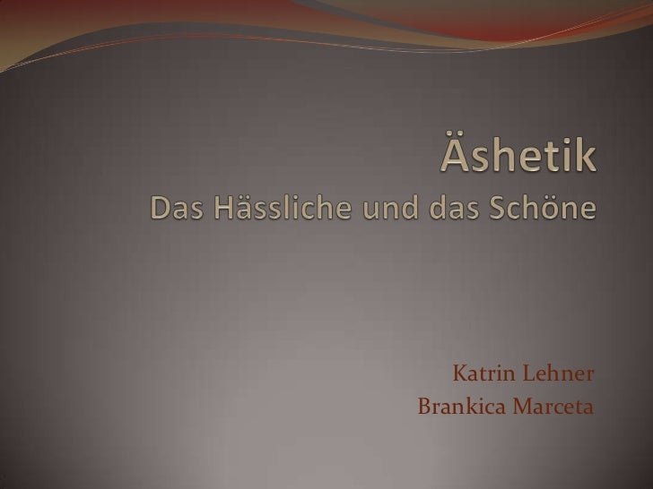 ÄshetikDas Hässliche und das Schöne<br />Katrin Lehner<br />Brankica Marceta<br />