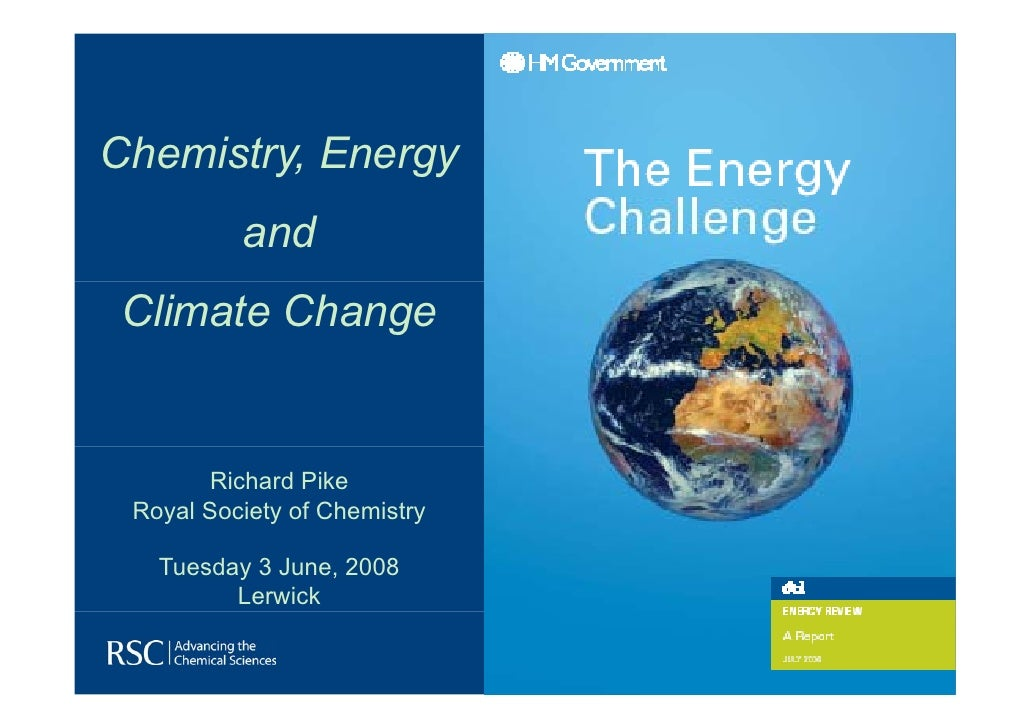 Chemistry, Energy           and  Climate Change          Richard Pike  Royal Society of Chemistry     Tuesday 3 June, 2008...