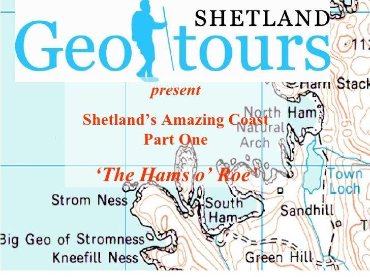 present Shetland's Amazing Coast Part One ' The Hams o' Roe'