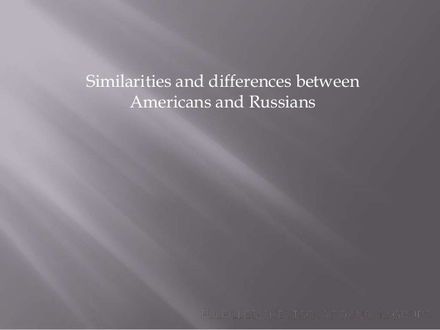 Similarities and differences betweenAmericans and Russians