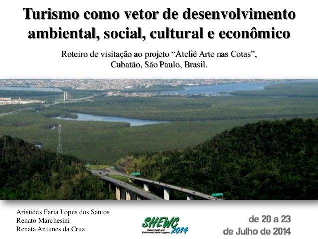 """Turismo como vetor de desenvolvimento ambiental, social, cultural e econômico Roteiro de visitação ao projeto """"Ateliê Arte..."""