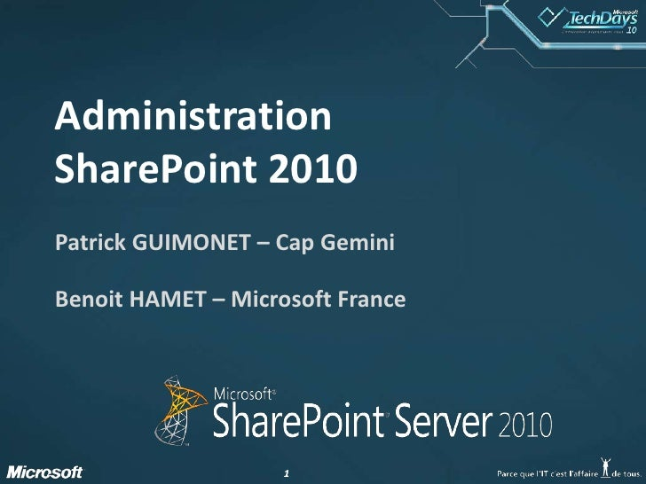 AdministrationSharePoint 2010<br />Patrick GUIMONET – Cap Gemini<br />Benoit HAMET – Microsoft France<br />