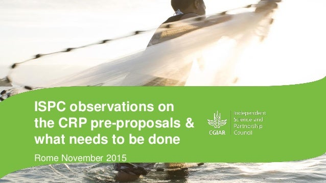 ISPC observations on the CRP pre-proposals & what needs to be done Rome November 2015