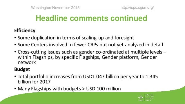 Headline comments continued http://ispc.cgiar.org/Washington November 2015 Efficiency • Some duplication in terms of scali...