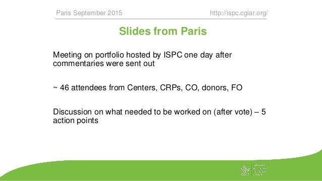 Slides from Paris Meeting on portfolio hosted by ISPC one day after commentaries were sent out ~ 46 attendees from Centers...