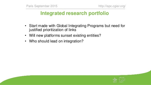 Integrated research portfolio • Start made with Global Integrating Programs but need for justified prioritization of links...