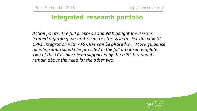 Integrated research portfolio Action points: The full proposals should highlight the lessons learned regarding integration...