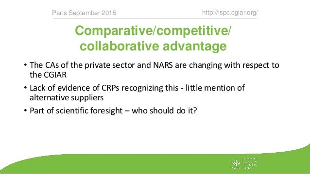 Comparative/competitive/ collaborative advantage http://ispc.cgiar.org/Paris September 2015 • The CAs of the private secto...