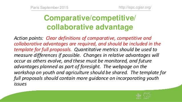 Comparative/competitive/ collaborative advantage http://ispc.cgiar.org/Paris September 2015 Action points: Clear definitio...