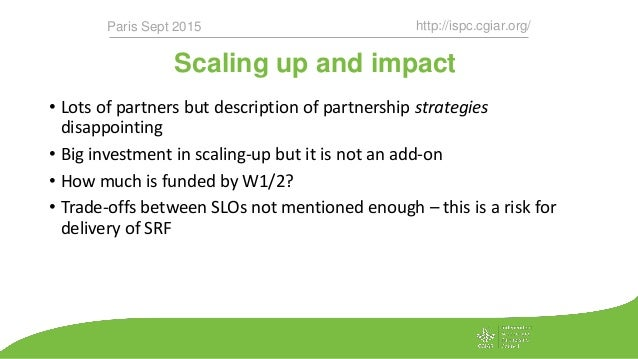 Scaling up and impact http://ispc.cgiar.org/Paris Sept 2015 • Lots of partners but description of partnership strategies d...