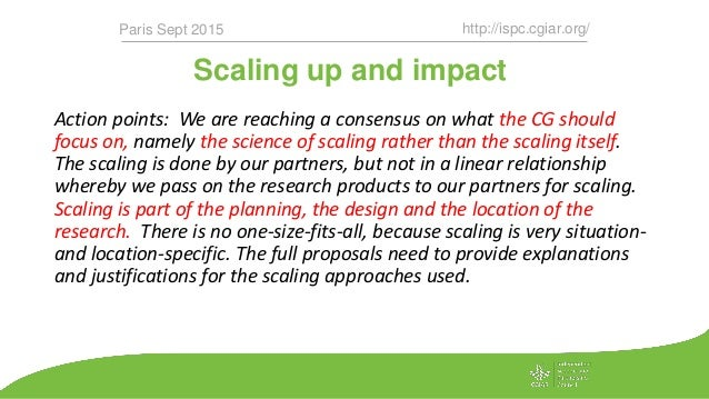 Scaling up and impact http://ispc.cgiar.org/Paris Sept 2015 Action points: We are reaching a consensus on what the CG shou...