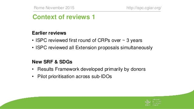 Context of reviews 1 Earlier reviews • ISPC reviewed first round of CRPs over ~ 3 years • ISPC reviewed all Extension prop...