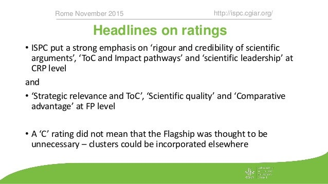 Headlines on ratings http://ispc.cgiar.org/Rome November 2015 • ISPC put a strong emphasis on 'rigour and credibility of s...
