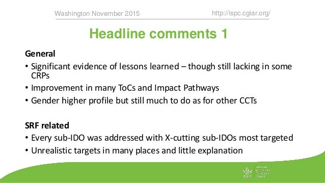 Headline comments 1 http://ispc.cgiar.org/Washington November 2015 General • Significant evidence of lessons learned – tho...