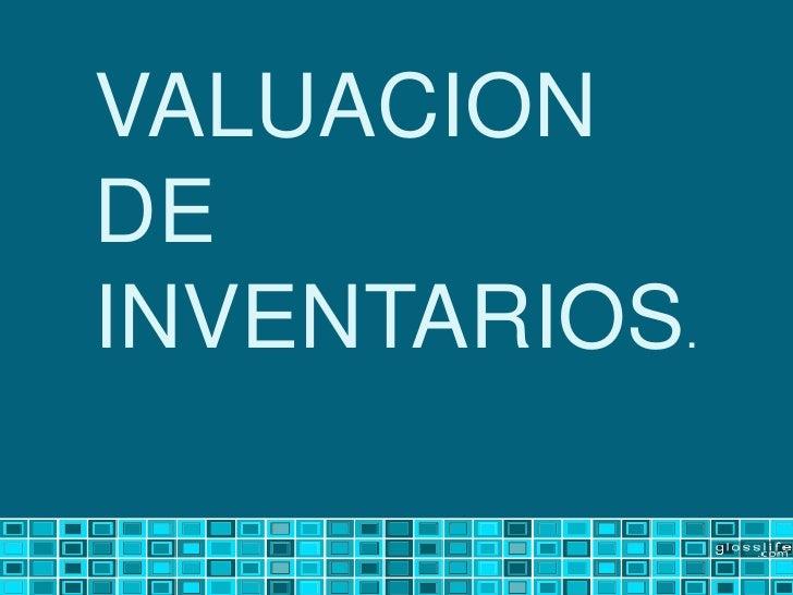 VALUACION DE INVENTARIOS.<br />