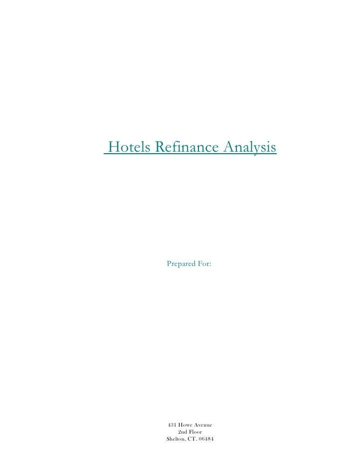 Hotels Refinance Analysis        Prepared For:        431 Howe Avenue             2nd Floor        Shelton, CT. 06484